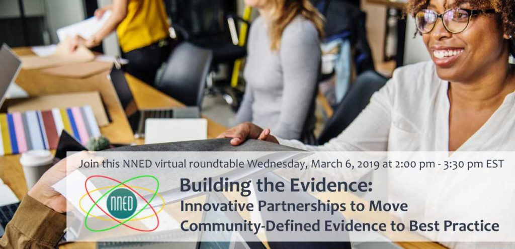 Join this NNED virtual roundtable Building the Evidence: Innovative Partnerships to Move Community-Defined Evidence to Best Practice https://attendee.gotowebinar.com/register/5708580105649514508